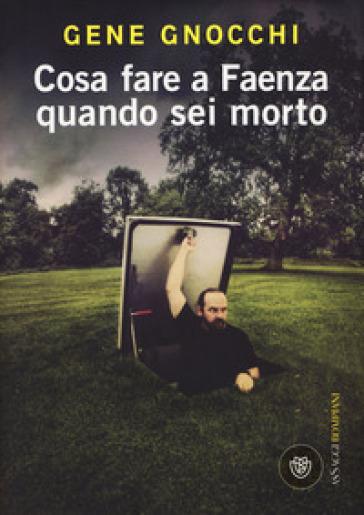 Cosa fare a Faenza quando sei morto - Gene Gnocchi  