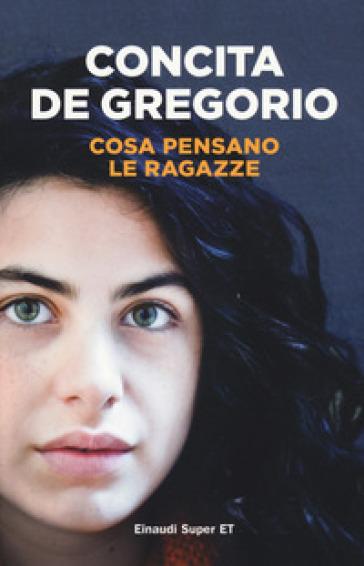Cosa pensano le ragazze - Concita De Gregorio |