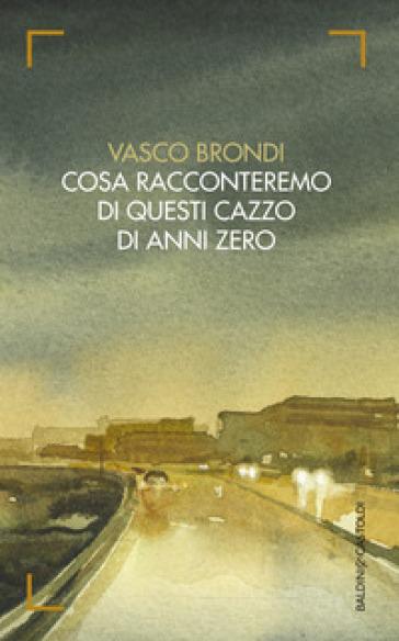 Cosa racconteremo di questi cazzo di anni zero - Vasco Brondi |