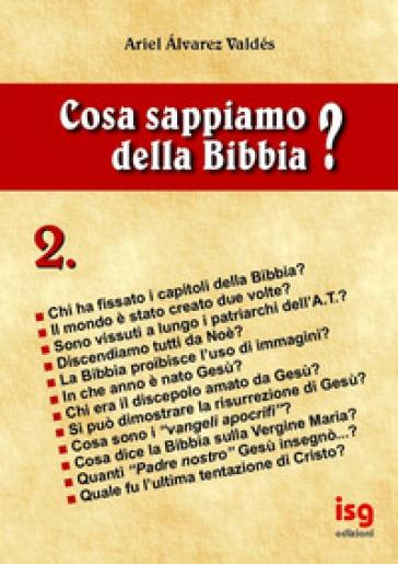Cosa sappiamo della Bibbia?. Vol. 2 - Ariel Alvarez Valdés |