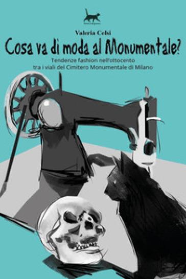 Cosa va di moda al Monumentale? Tendenze fashion nell'Ottocento tra i viali del Cimitero Monumentale di Milano - Valeria Celsi   Rochesterscifianimecon.com