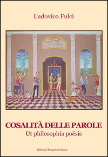 Cosalità delle parole. Ut philosophia poesis - Ludovico Fulci | Jonathanterrington.com