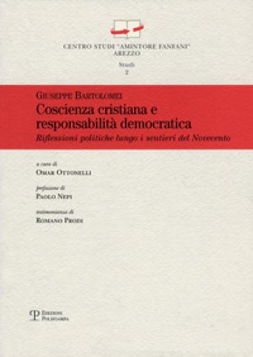 Coscienza cristiana e responsabilità democratica. Riflessioni politiche lungo i sentieri del Novecento - Giuseppe Bartolomei |