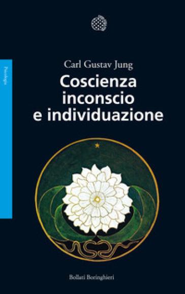 Coscienza inconscio e individuazione - Carl Gustav Jung |