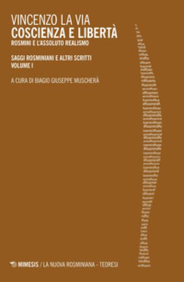 Coscienza e libertà. Rosmini e l'assoluto realismo. Saggi rosminiani e altri scritti. 1. - Vincenzo La Via | Ericsfund.org