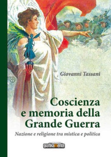Coscienza e memoria della Grande Guerra. Nazione e religione tra mistica e politica - Giovanni Tassani | Kritjur.org