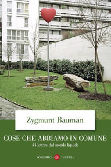 Cose che abbiamo in comune. 44 lettere dal mondo liquido - Zygmunt Bauman |