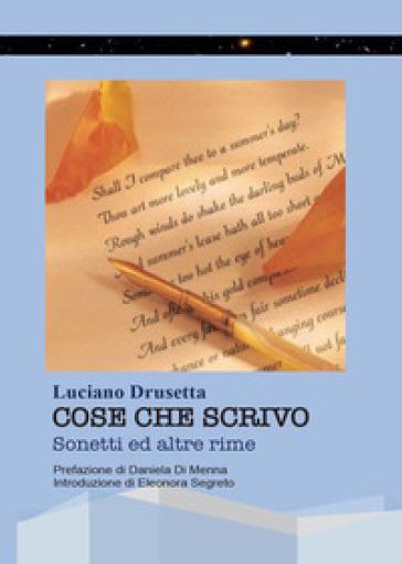 Cose che scrivo. Sonetti ed altre rime - Luciano Drusetta | Kritjur.org