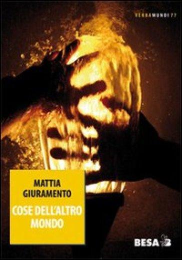 Cose dell'altro mondo - Mattia Giuramento |