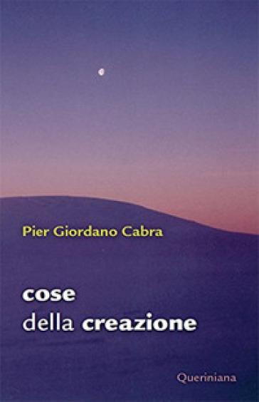 Cose della creazione - Pier Giordano Cabra |
