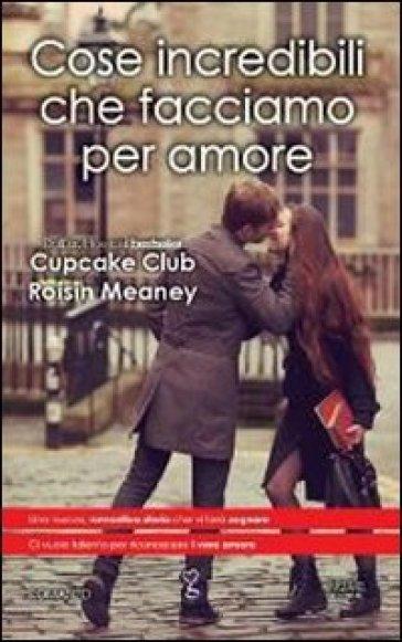 Cose incredibili che facciamo per amore - Roisin Meaney |