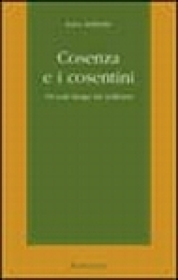 Cosenza e i cosentini. Un volo lungo tre millenni - Luca Addante  