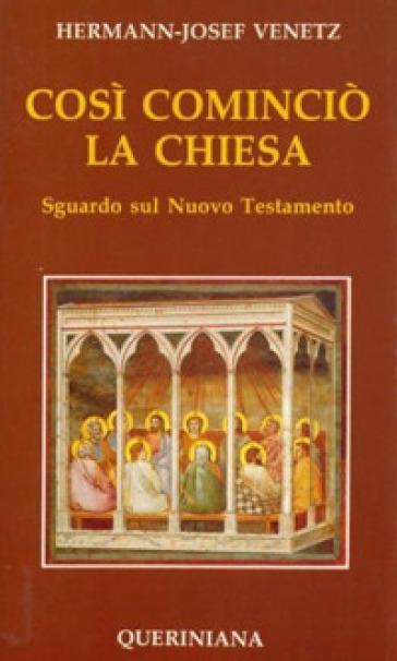 Così cominciò la Chiesa. Sguardo sul Nuovo Testamento - Hermann-Josef Venetz |