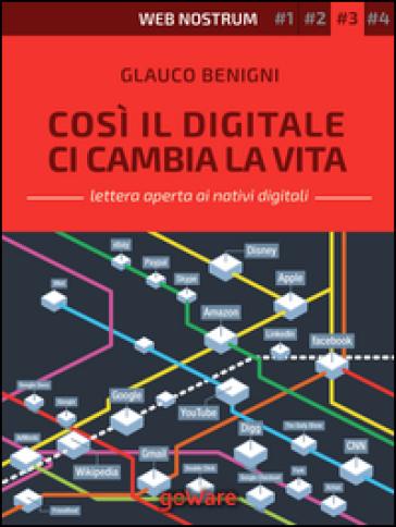 Così il digitale ci cambia la vita. Web nostrum 3 - Glauco Benigni  