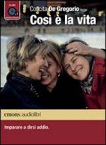 Così è la vita. Imparare a dirsi addio letto da Concita De Gregorio. Audiolibro. CD Audio formato MP3. Ediz. integrale - Concita De Gregorio  