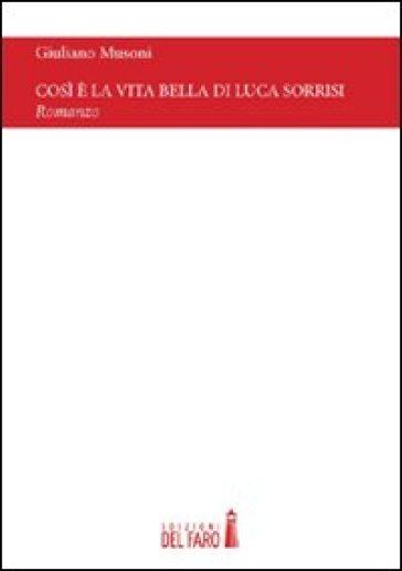 Così è la vita bella di Luca Sorrisi - Giuliano Musoni |