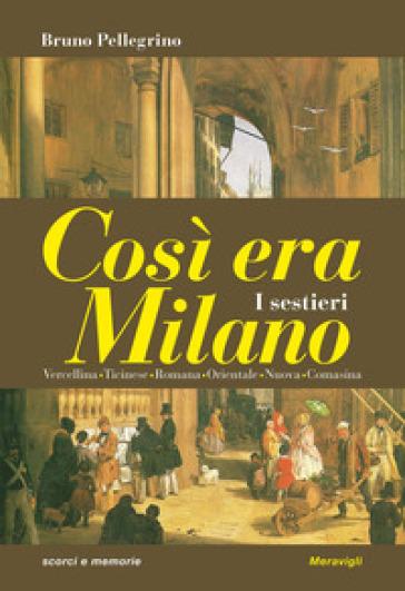 Così era Milano. I sestieri - Bruno Pellegrino |