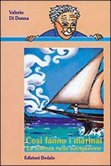 Così fanno i marinai. La scienza nella navigazione - Valerio Di Donna |