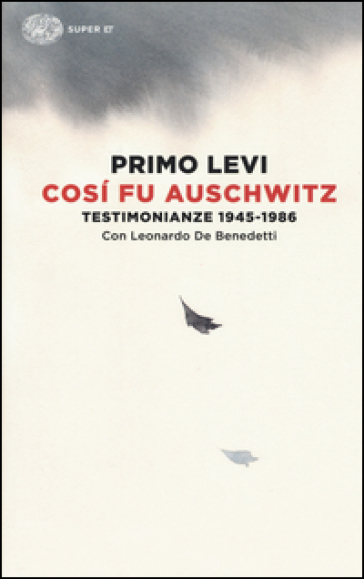 Così fu Auschwitz. Testimonianze 1945-1986 - Primo Levi |
