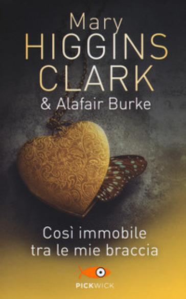 Così immobile tra le mie braccia - Mary Higgins Clark |