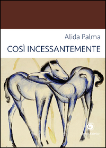 Così incessantemente - Alida Palma |