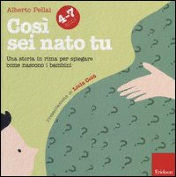 Così sei nato tu 4-7 anni. Una storia in rima per spiegare come nascono i bambini - Alberto Pellai |