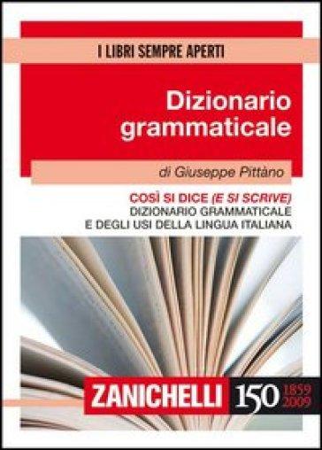 Così si dice (e si scrive). Dizionario grammaticale e degli usi della lingua italiana - Giuseppe Pittàno  