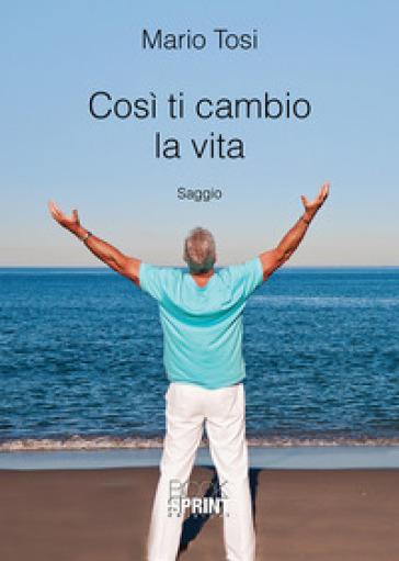 Così ti cambio la vita - Mario Tosi |