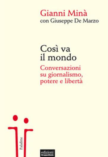 Così va il mondo. Conversazioni su giornalismo, potere e libertà - Gianni Minà | Thecosgala.com