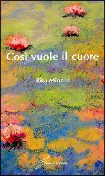 Così vuole il cuore - Rita Minniti |