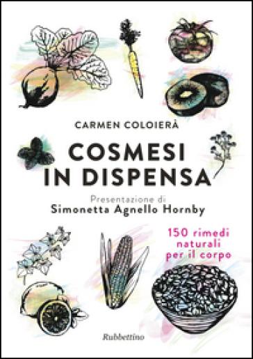Cosmesi in dispensa. 150 rimedi naturali per il corpo - Carmen Coloierà   Thecosgala.com