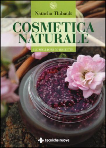 Cosmetica naturale. Le migliori 50 ricette. Ediz. illustrata - Natacha Thibault | Thecosgala.com