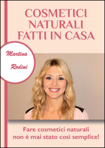 Cosmetici naturali fatti in casa martina rodini libro mondadori store - Detersivi naturali fatti in casa ...