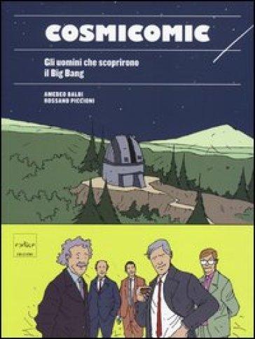 Cosmicomic. Gli uomini che scoprirono il big bang - Amedeo Balbi | Rochesterscifianimecon.com