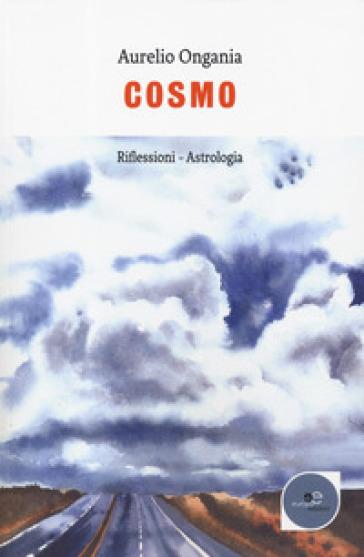 Cosmo. Riflessioni-Astrologia - Aurelio Ongania  
