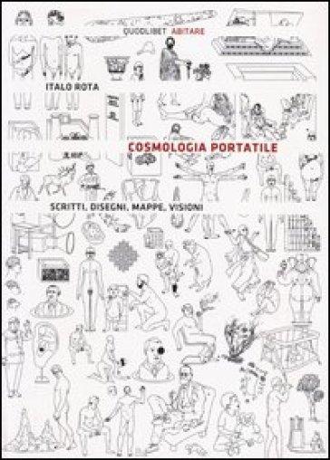 Cosmologia portatile. Scritti, disegni, mappe, visioni - Italo Rota |