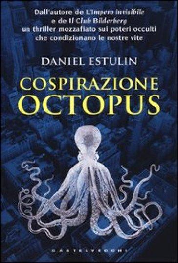 Cospirazione Octopus - Daniel Estulin | Rochesterscifianimecon.com