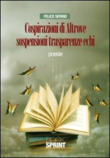 Cospirazioni di altrove sospensioni trasparenze echi - Felice Serino | Kritjur.org