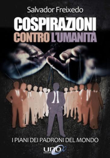 Cospirazioni contro l'umanità. I piani dei padroni del mondo - Salvador Freixedo   Thecosgala.com