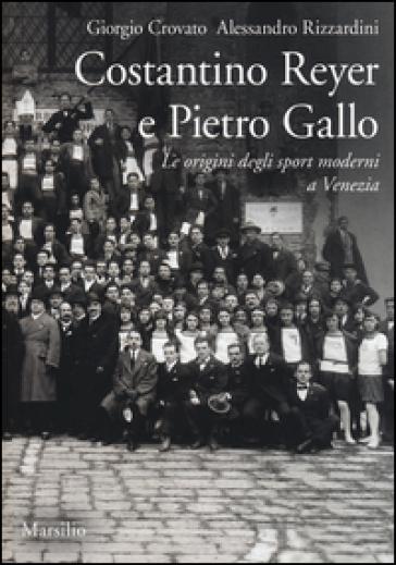 Costantino Reyer e Pietro Gallo. Le origini degli sport moderni a Venezia - Giorgio Crovato | Thecosgala.com