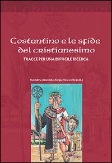 Costantino e le sfide del cristianesimo. Tracce per una difficile ricerca - S. Adamiak |