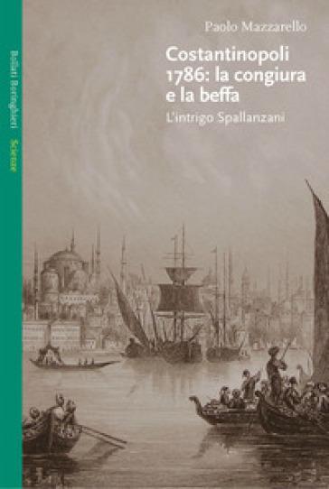 Costantinopoli 1786: la congiura e la beffa. L'intrigo Spallanzani - Paolo Mazzarello |