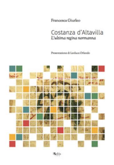 Costanza D'Altavilla. L'ultima regina normanna - Francesca Giurleo   Ericsfund.org
