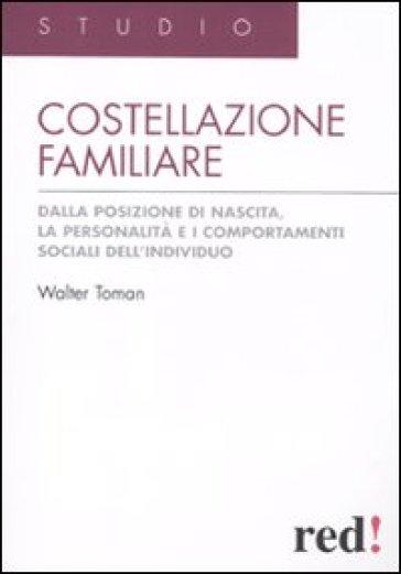 Costellazione familiare. Dalla posizione di nascita, la personalità e i comportamenti sociali dell'individuo - Walter Toman | Thecosgala.com