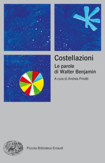 Costellazioni. Le parole di Walter Benjamin - A. Pinotti | Thecosgala.com