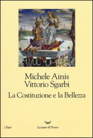 La Costituzione e la bellezza. Ediz. illustrata - Michele Ainis   Thecosgala.com