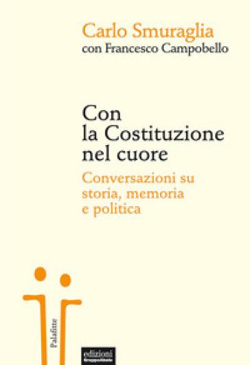 Con la Costituzione nel cuore. Conversazioni su storia, memoria e politica - Carlo Smuraglia |