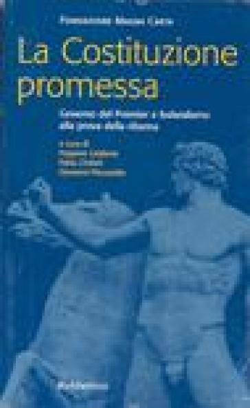 La Costituzione promessa. Governo del Premier e federalismo alla prova della riforma - Peppino Calderisi |