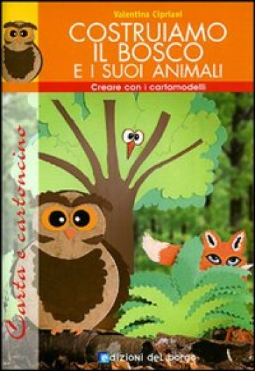 Costruiamo il bosco e i suoi animali. Con cartamodello - Valentina Cipriani  