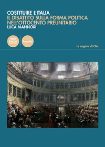Costruire l'Italia. Il dibattito sulla forma politica nell'Ottocento preunitario - Luca Mannori   Kritjur.org